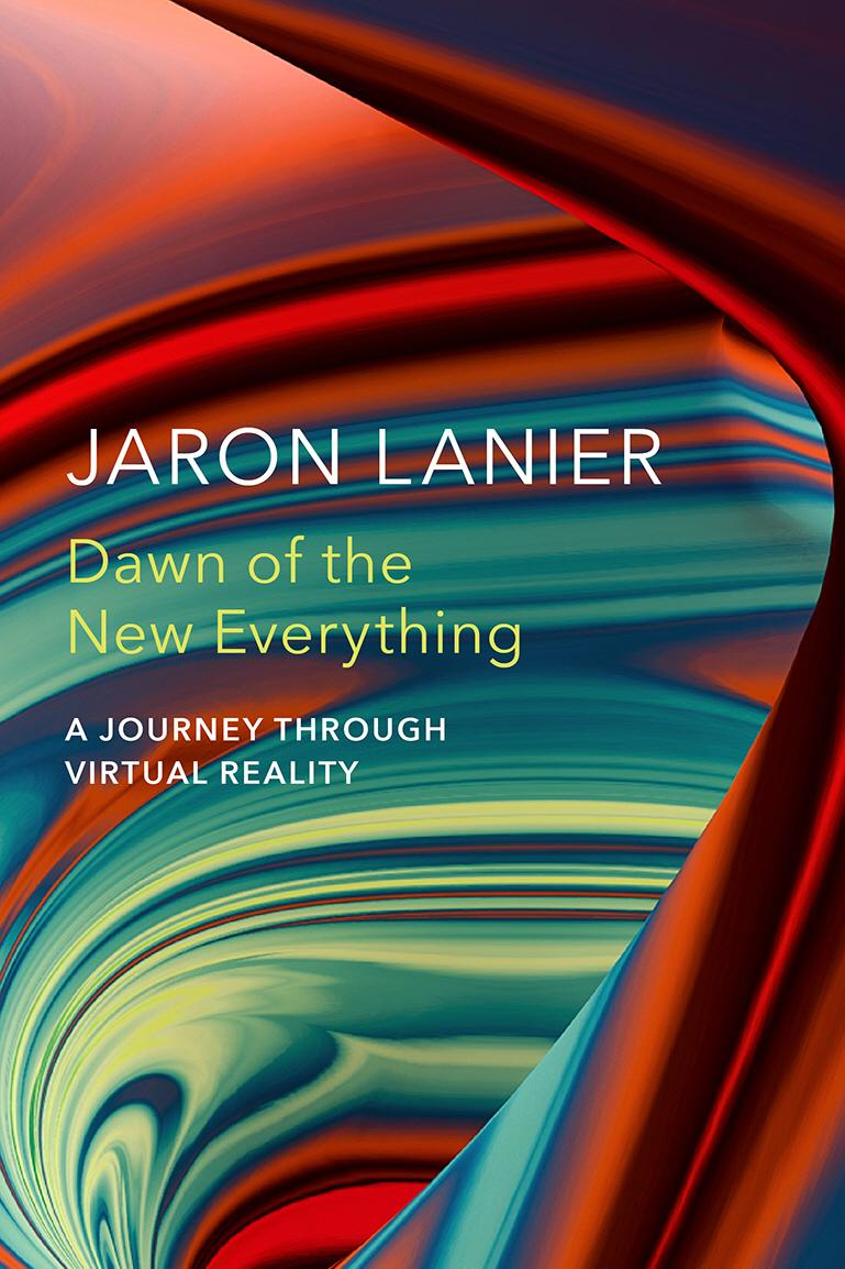 Jaron Lanier: Dawn of the New Everything review - pioneer of virtual reality tells his story