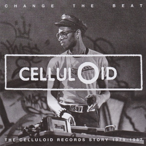 Change the Beat The Celluloid Records Story 1979-1987