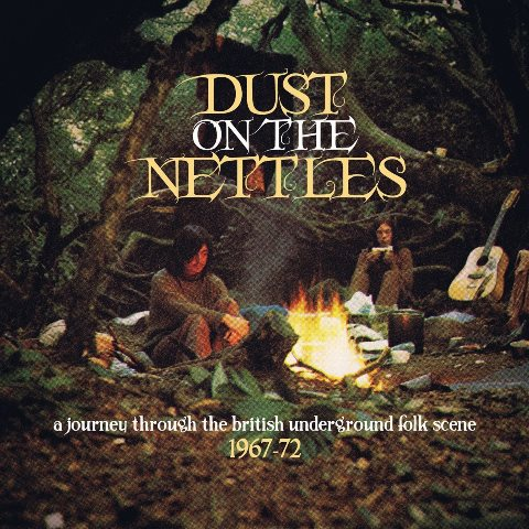 Dust on the Nettles – A Journey Through the British Underground Folk Scene 1967–72