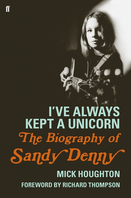 I've Always Kept a Unicorn The Biography of Sandy Denny cover