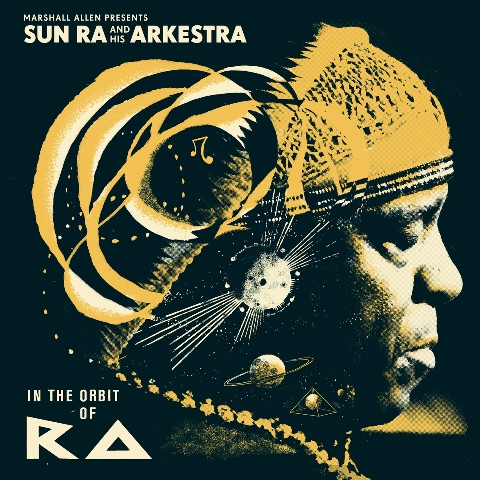 Sun Ra and his Arkestra: In the Orbit of Ra