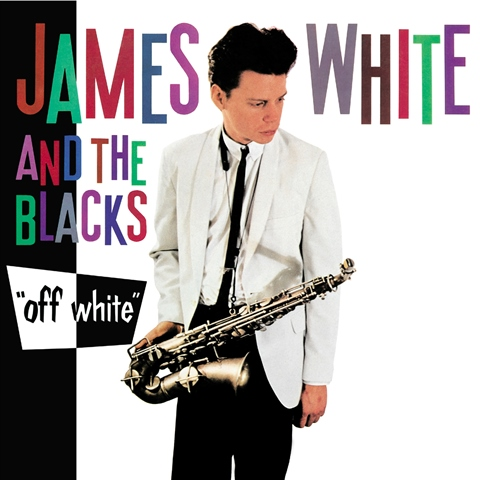 JAMES WHITE AND THE BLACKS  OFF WHITE