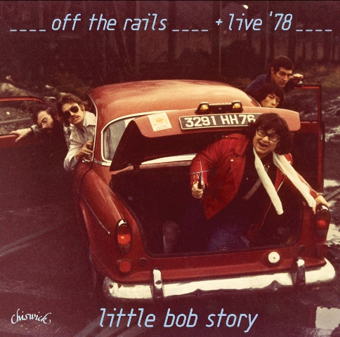 Little Bob Story Off the Rails + Live in '78