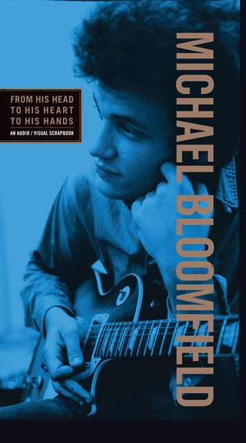 Michael Bloomfield: From his Head to his Heart to his Hands