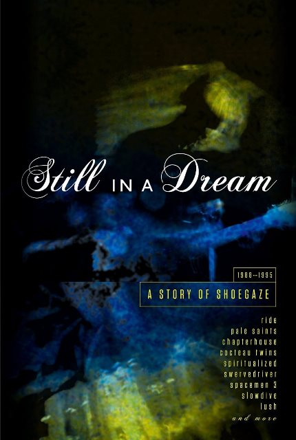 Still In A Dream A Story Of Shoegaze 1988-1995