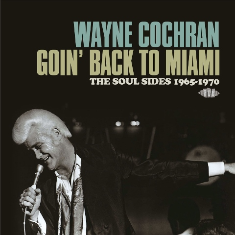 Wayne Cochran Goin' Back to Miami The Soul Sides 1965-1970