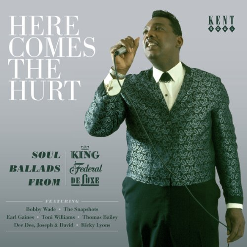 Here Comes the Hurt Soul Ballads From King / Federal / DeLuxe