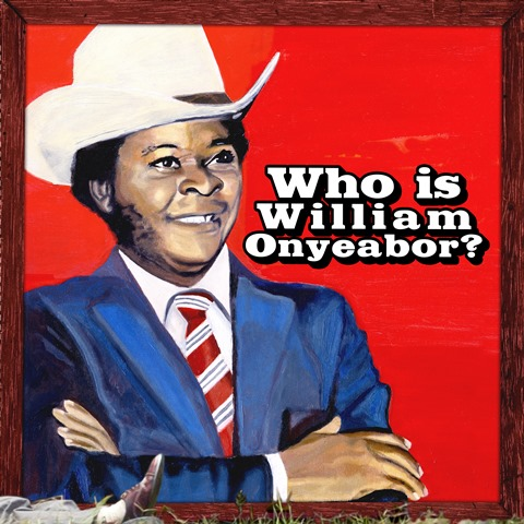 World Psychedelic Classics 5 – Who is William Onyeabor?